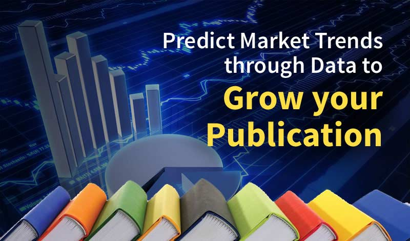 Predict Market Trends through Data to Grow your Publication