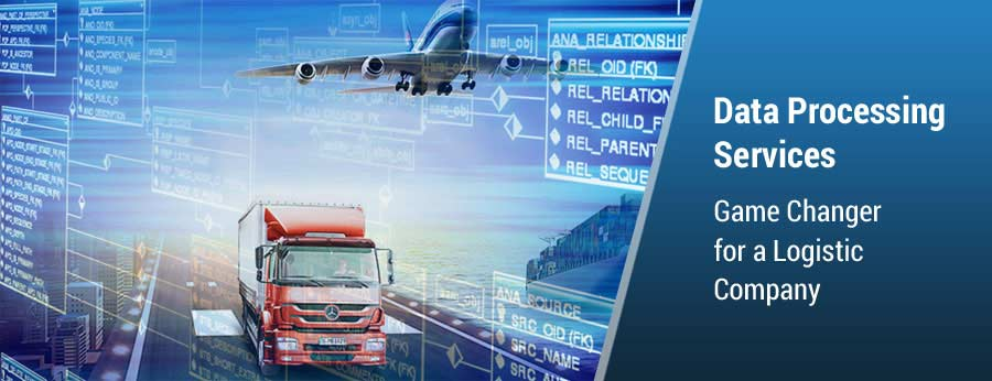Data Processing Services, Game Changer for a Logistic Company